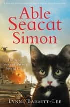 Able Seacat Simon: The True Story of a Very Special Cat ebook by Lynne Barrett-Lee