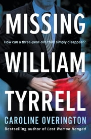 Missing William Tyrrell ebook by Caroline Overington