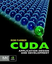 CUDA Application Design and Development ebook by Rob Farber