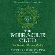 The Miracle Club - How Thoughts Become Reality audiobook by Mitch Horowitz