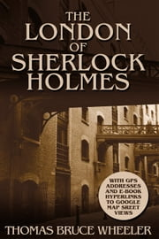 The London of Sherlock Holmes ebook by Thomas Bruce Wheeler