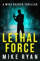 Lethal Force ebook by Mike Ryan