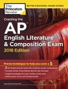 Cracking the AP English Literature & Composition Exam, 2018 Edition - Proven Techniques to Help You Score a 5 ebook by Princeton Review