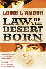 Law of the Desert Born (Graphic Novel) - A Graphic Novel ebook by Charles Santino,Beau L'Amour,Katherine Nolan