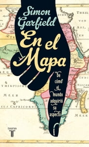 En el mapa. De cómo el mundo adquirió su aspecto ebook by Simon Garfield