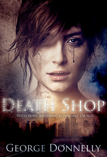 Death Shop - With Hope, Anything is Possible — Or Not ebook by George Donnelly