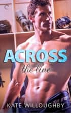 Across the Line - A multicultural hot hockey romance ebook by