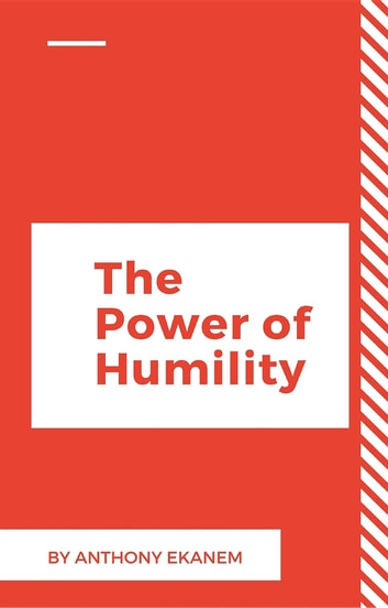 The Power of Humility ebook by Anthony Udo Ekanem