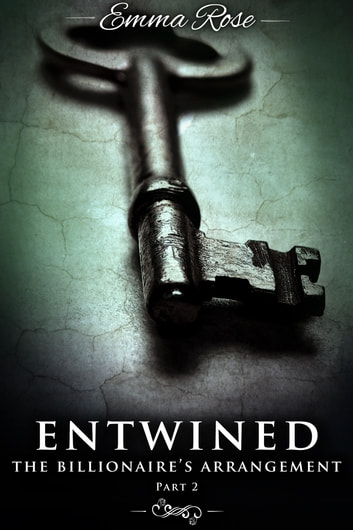 Entwined 2: The Billionaire's Arrangement ebook by Emma Rose