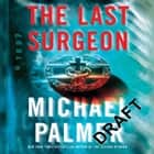 The Last Surgeon - A Novel audiobook by Michael Palmer