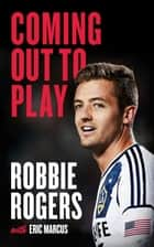 Coming Out to Play ebook by Robbie Rogers