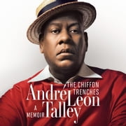 The Chiffon Trenches - A Memoir audiobook by André Leon Talley