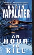 An Hour to Kill ebook by Karin Yapalater