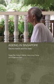 Ageing in Singapore - Service needs and the state ebook by Peggy Teo,Kalyani Mehta,Leng Leng Thang,Angelique Chan