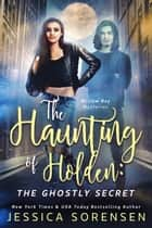 The Haunting of Holden: The Ghostly Secret - Mysteriously Ghostly Mysteries, #2 ebook by Jessica Sorensen