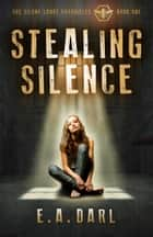 Stealing Silence ebook by E.A. Darl