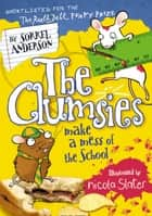 The Clumsies Make a Mess of the School (The Clumsies, Book 5) ebook by Sorrel Anderson