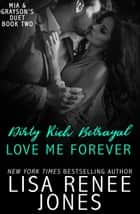 Dirty Rich Betrayal: Love Me Forever (Mia and Grayson duet book two) - Dirty Rich, #8 ebook by Lisa Renee Jones