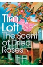 The Scent of Dried Roses - One family and the end of English Suburbia - an elegy ebook by Tim Lott