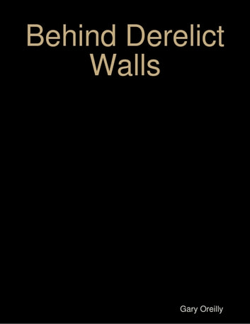 Behind Derelict Walls ebook by Gary Oreilly