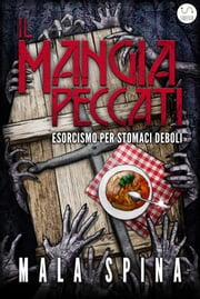 Il Mangia Peccati, Esorcismo per stomaci deboli - Romanzo Horror Black Comedy ebook by Mala Spina
