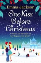 One Kiss Before Christmas - A heartwarming holiday romance ebook by Emma Jackson