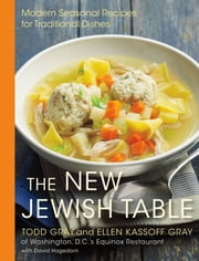 The New Jewish Table - Modern Seasonal Recipes for Traditional Dishes ebook by Todd Gray,Ellen Kassoff Gray,David Hagedorn