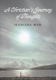 A Christian's Journey of Thoughts ebook by Jeanisha Wan