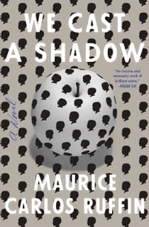 We Cast a Shadow - A Novel ebook by Maurice Carlos Ruffin