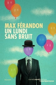 Un lundi sans bruit ebook by Max FERANDON