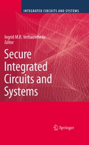 Secure Integrated Circuits and Systems ebook by Ingrid M.R. Verbauwhede