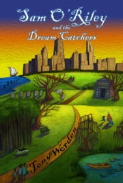 Sam O'Riley and the Dream Catchers ebook by Tony Worden