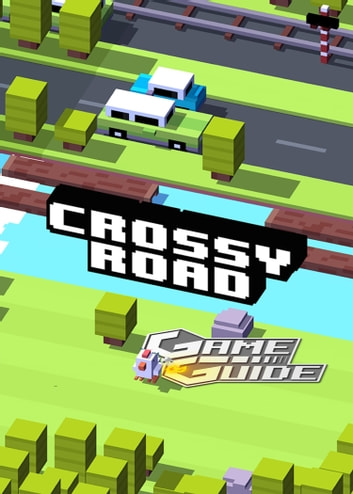 Crossy Road Tips, Cheats and Strategies ebook by Leon Suny