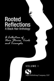 Rooted Reflections: A Collection of Hair Stories, Trials and Triumphs ebook by SAJA Publishing Company