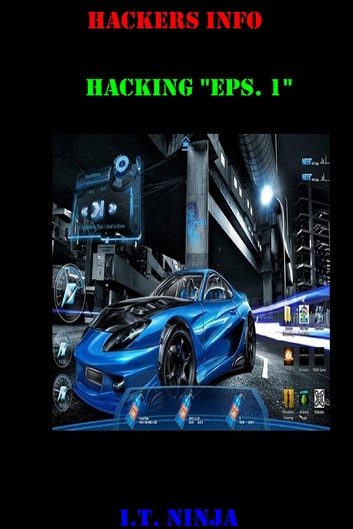 "Hackers Info! - Hacking ""EPS. 1"" ebook by I.T. Ninja"