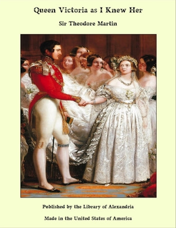 Queen Victoria As I Knew Her ebook by Sir Theodore Martin