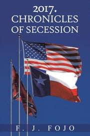 2017. Chronicles of Secession ebook by F.J. Fojo