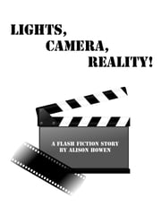 Lights, Camera, Reality! ebook by Alison Howen