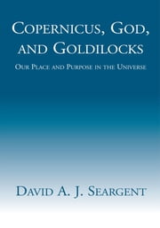 Copernicus, God, and Goldilocks ebook by David A. J. Seargant
