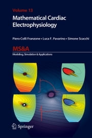 Mathematical Cardiac Electrophysiology ebook by Piero Colli Franzone,Luca F. Pavarino,Simone Scacchi