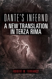 Dante's Inferno, a New Translation in Terza Rima ebook by Robert M. Torrance