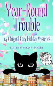 Year-Round Trouble: 14 Original Cozy Holiday Mysteries - Trouble Cat Mysteries ebook by Miranda James, Carolyn Haines, Joanne Pence,...