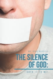 The Silence of God: - Sock It to Me! ebook by Dr. Gene Russell
