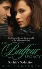 Sophie's Seduction (The Balfour Legacy, Book 4) ebook by Kim Lawrence