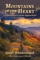 Mountains of the Heart - A Natural History of the Appalachians ebook by Scott Weidensaul, Scott Weidensaul