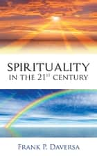 Spirituality in the 21st Century ebook by Frank P. Daversa