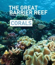 The Great Barrier Reef - Corals - A Queensland Museum Discovery Guide ebook by Gregory Czechura,Michelle Ryan,Gary Cranitch