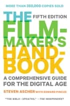 The Filmmaker's Handbook - A Comprehensive Guide for the Digital Age: Fifth Edition ebook by Steven Ascher, Edward Pincus