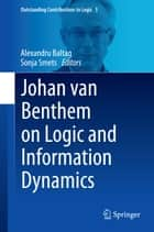 Johan van Benthem on Logic and Information Dynamics ebook by Alexandru Baltag, Sonja Smets