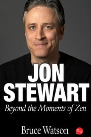 Jon Stewart: Beyond The Moments Of Zen ebook by Bruce Watson